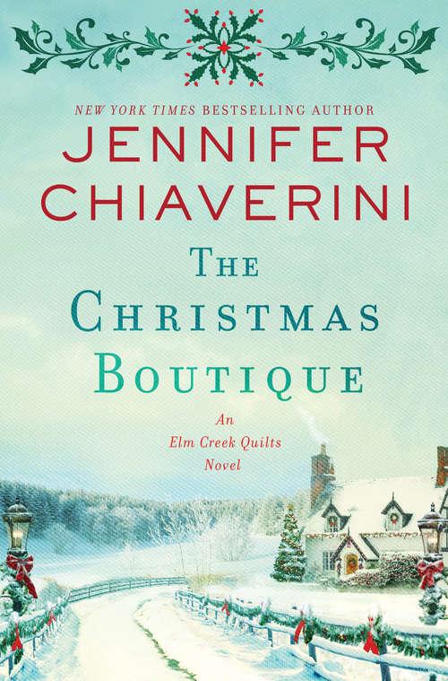 The Christmas Boutique: An Elm Creek Quilts Novel (The Elm Creek Quilts Series #21)