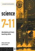 Science 7-11: Developing Primary Teaching Skills