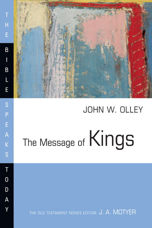 The Message of Kings: God Is Present (The Bible Speaks Today Series)