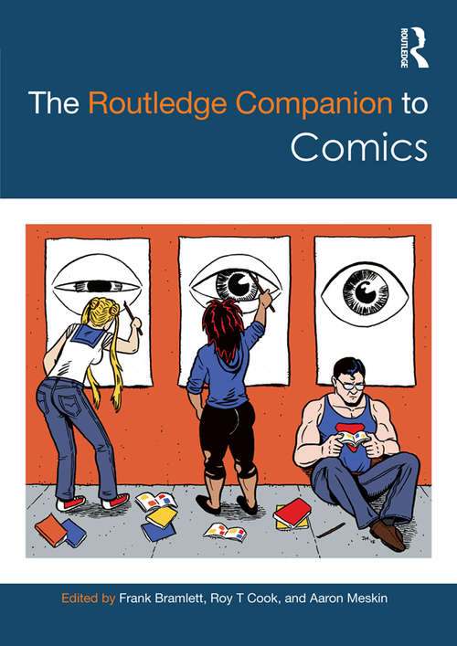 The Routledge Companion to Comics (Routledge Media And Cultural Studies Companions Ser.)