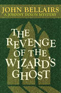 The Revenge of the Wizard's Ghost (Johnny Dixon #4)