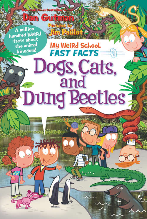 My Weird School Fast Facts: Dogs, Cats, and Dung Beetles (My Weird School Fast Facts #5)