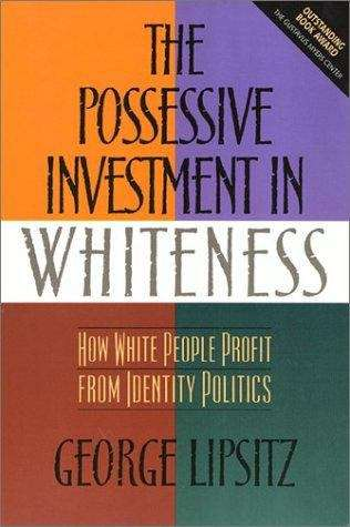 The Possessive Investment in Whiteness: How Whites Profit from Identity Politics