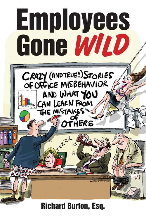 Employees Gone Wild: Crazy (and True!) Stories of Office Misbehavior and What You Can Learn from the Mistakes of Others