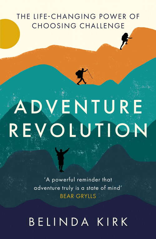 Adventure Revolution: The life-changing power of choosing challenge