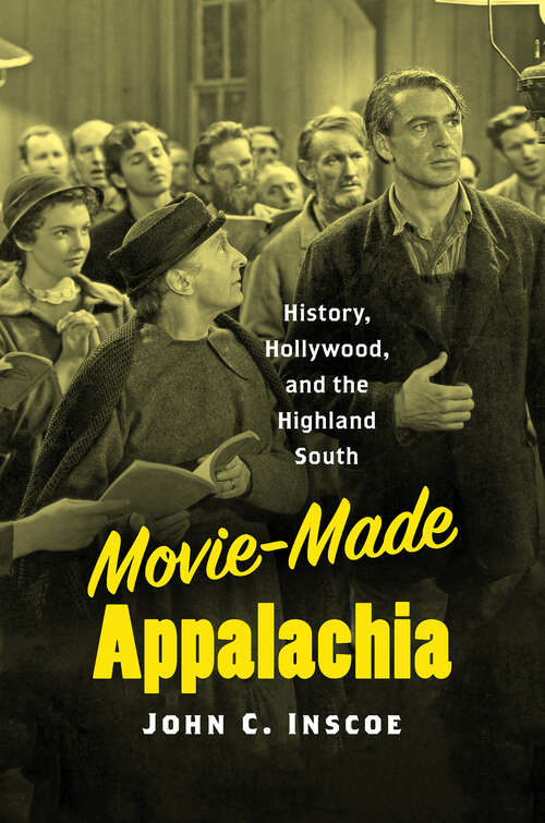 Movie-Made Appalachia: History, Hollywood, and the Highland South