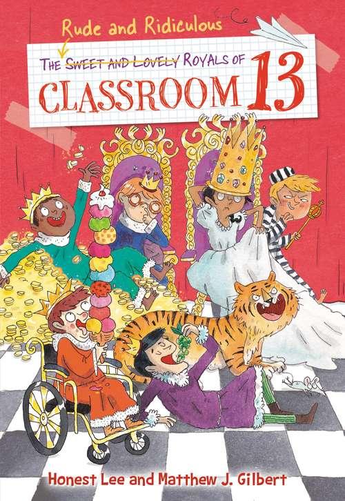 The Rude and Ridiculous Royals of Classroom 13: By Honest Lee And Matthew J. Gilbert: Art By Joelle Dreidemy (Classroom 13 #6)