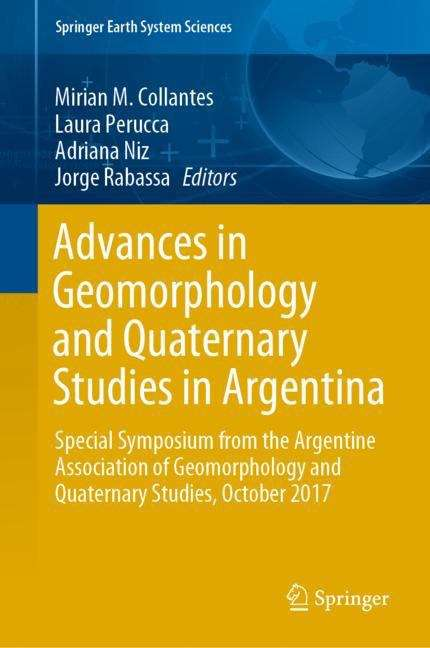 Advances in Geomorphology and Quaternary Studies in Argentina: Special Symposium from the Argentine Association of Geomorphology and Quaternary Studies, October 2017 (Springer Earth System Sciences)