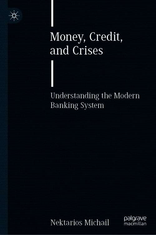Money, Credit, and Crises: Understanding the Modern Banking System