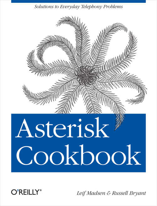 Asterisk Cookbook: Solutions to Everyday Telephony Problems