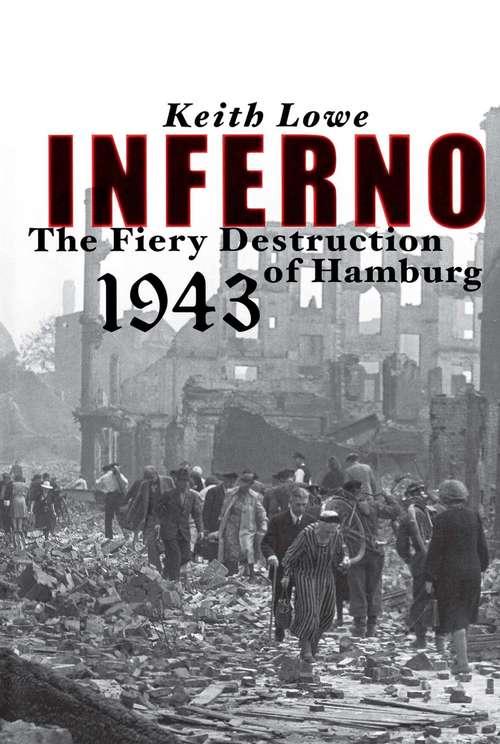 Inferno: The Fiery Destruction of Hamburg 1943