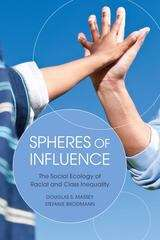 Spheres of Influence: The Social Ecology of Racial and Class Inequality