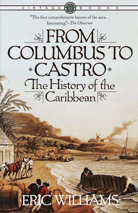 From Columbus to Castro: The History of the Caribbean (1492-1969)