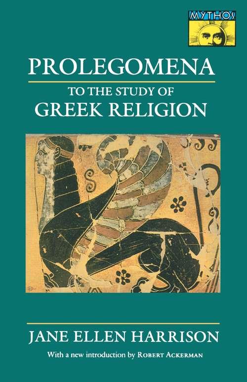 Prolegomena to the Study of Greek Religion (Mythos: The Princeton/Bollingen Series in World Mythology #142)