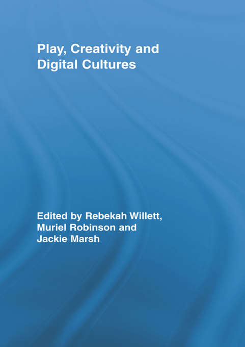Play, Creativity and Digital Cultures (Routledge Research in Education)