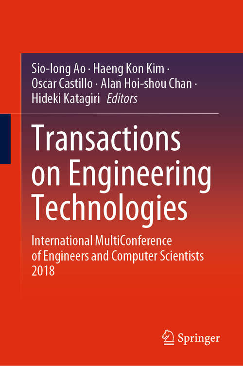Transactions on Engineering Technologies: International MultiConference of Engineers and Computer Scientists 2018 (Lecture Notes in Electrical Engineering #275)