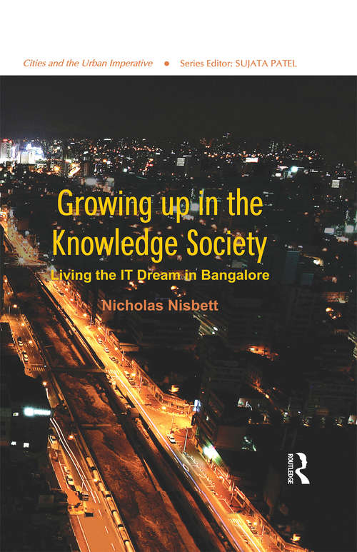Growing up in the Knowledge Society: Living the IT Dream in Bangalore (Cities And The Urban Imperative Ser.)