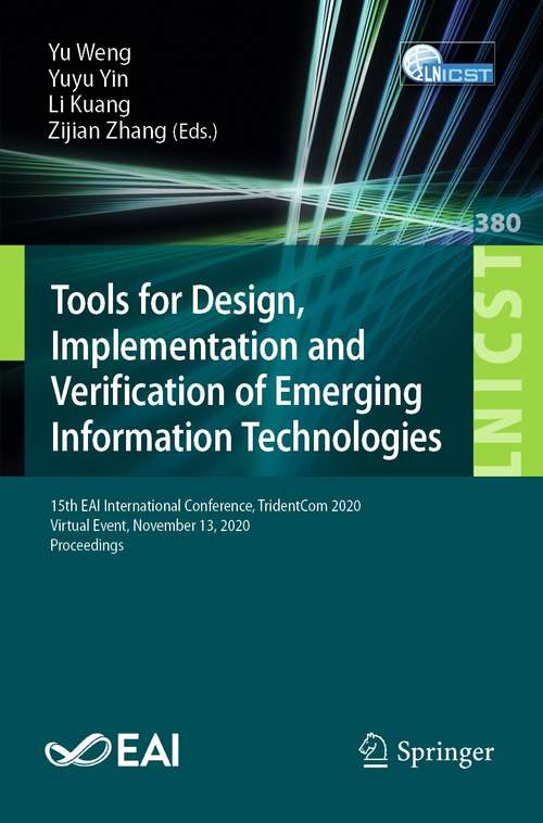 Tools for Design, Implementation and Verification of Emerging Information Technologies: 15th EAI International Conference, TridentCom 2020, Virtual Event, November 13, 2020, Proceedings (Lecture Notes of the Institute for Computer Sciences, Social Informatics and Telecommunications Engineering #380)