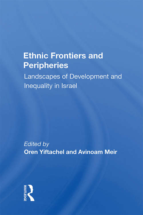Ethnic Frontiers And Peripheries: Landscapes Of Development And Inequality In Israel