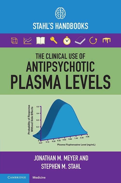 The Clinical Use of Antipsychotic Plasma Levels: Stahl's Handbooks (Stahl's Essential Psychopharmacology Handbooks)