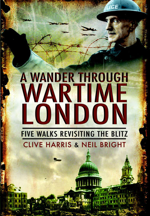 A Wander Through Wartime London: Five Walks Revisiting the Blitz