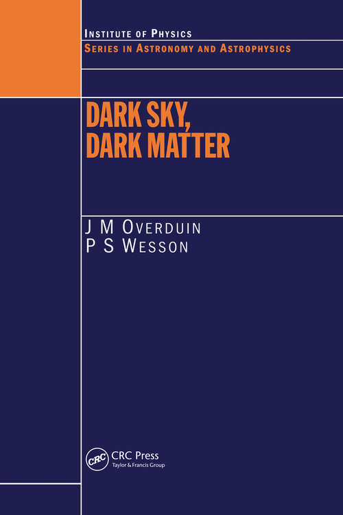 Dark Sky, Dark Matter (Series In Astronomy And Astrophysics Ser.)