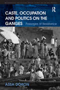 Caste, Occupation and Politics on the Ganges: Passages of Resistance (Anthropology and Cultural History in Asia and the Indo-Pacific)