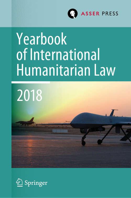 Yearbook of International Humanitarian Law, Volume 21 (Yearbook of International Humanitarian Law #21)