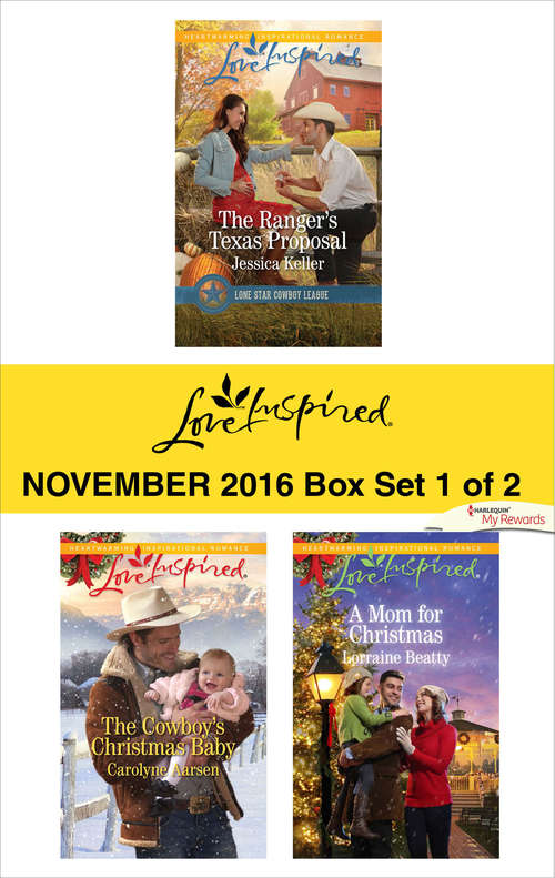 Harlequin Love Inspired November 2016 - Box Set 1 of 2: The Ranger's Texas Proposal\The Cowboy's Christmas Baby\A Mom for Christmas