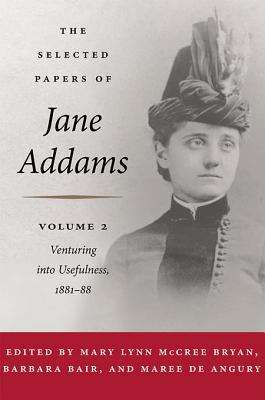 The Selected Papers of Jane Addams: Venturing into Usefulness