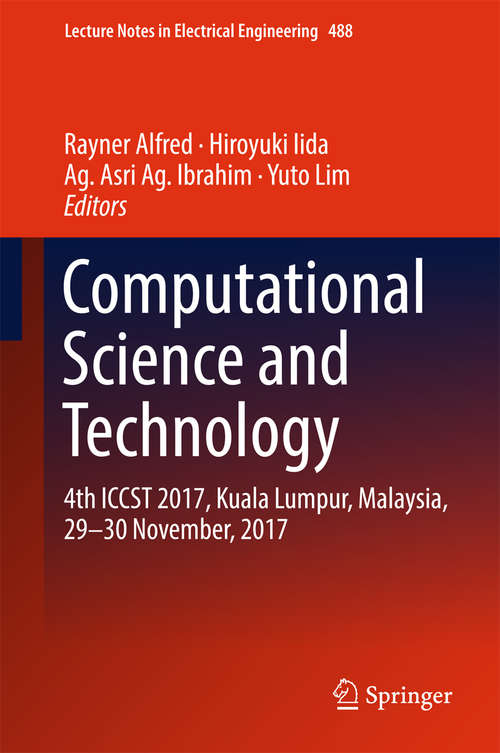 Computational Science and Technology: 4th Iccst 2017, Kuala Lumpur, Malaysia, 29-30 November 2017 (Lecture Notes In Electrical Engineering #488)