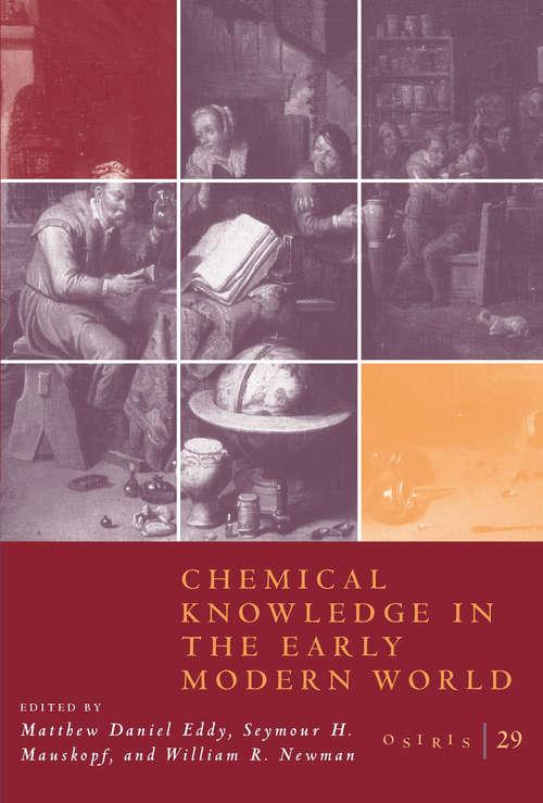 Osiris, Volume 29: Chemical Knowledge in the Early Modern World (Osiris #29)