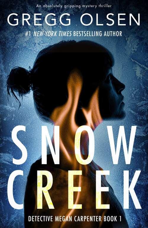 Snow Creek: An absolutely gripping mystery thriller (Detective Megan Carpenter Ser. #Vol. 1)