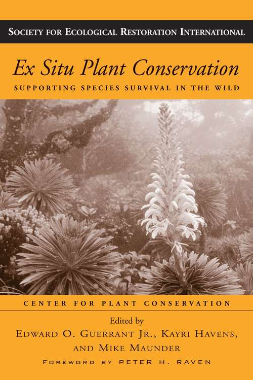 Ex Situ Plant Conservation: Supporting Species Survival In The Wild (Science Practice Ecological Restoration #3)
