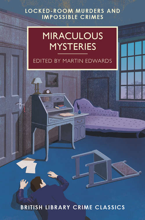 Miraculous Mysteries: Locked Room Mysteries and Impossible Crimes (British Library Crime Classics #0)