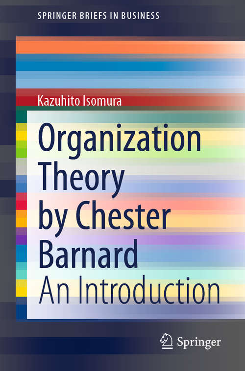 Organization Theory by Chester Barnard: An Introduction (SpringerBriefs in Business)