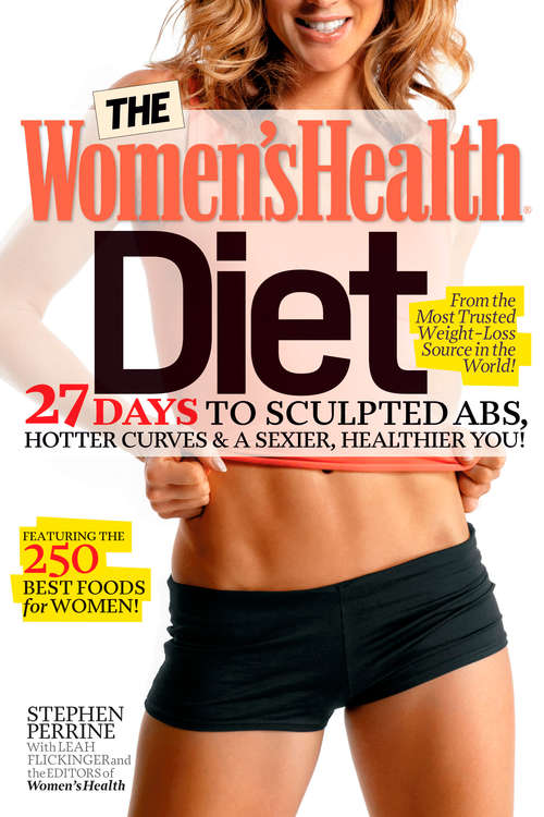 The Women's Health Diet: 27 Days to Sculpted Abs, Hotter Curves & a Sexier, Healthier You! (Women's Health)