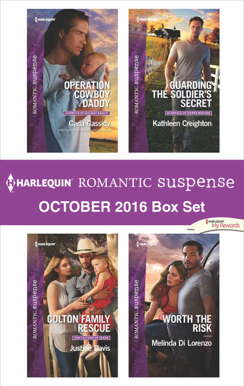Harlequin Romantic Suspense October 2016 Box Set: Operation Cowboy Daddy\Colton Family Rescue\Guarding the Soldier's Secret\Worth the Risk