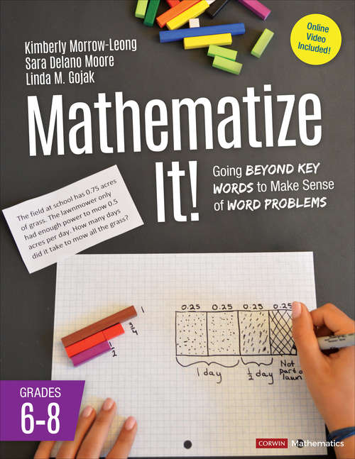 Mathematize It! [Grades 6-8]: Going Beyond Key Words to Make Sense of Word Problems, Grades 6-8 (Corwin Mathematics Series)