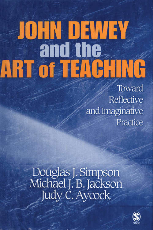 John Dewey and the Art of Teaching: Toward Reflective and Imaginative Practice