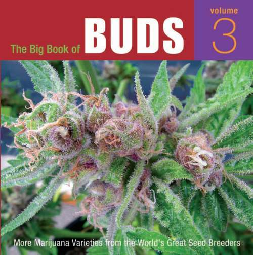 The Big Book of Buds: More Marijuana Varieties from the World's Great Seed Breeders