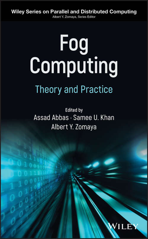 Fog Computing: Theory and Practice (Wiley Series on Parallel and Distributed Computing)