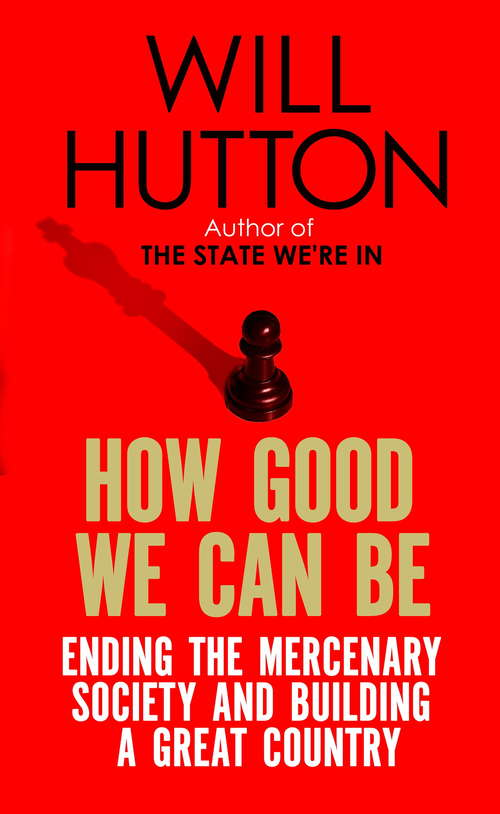 How Good We Can Be: Ending the Mercenary Society and Building a Great Country