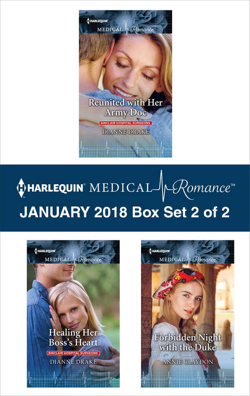 Harlequin Medical Romance January 2018 - Box Set 2 of 2: Reunited with Her Army Doc\Healing Her Boss's Heart\Forbidden Night with the Duke