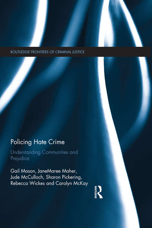 Policing Hate Crime: Understanding Communities and Prejudice (Routledge Frontiers of Criminal Justice)