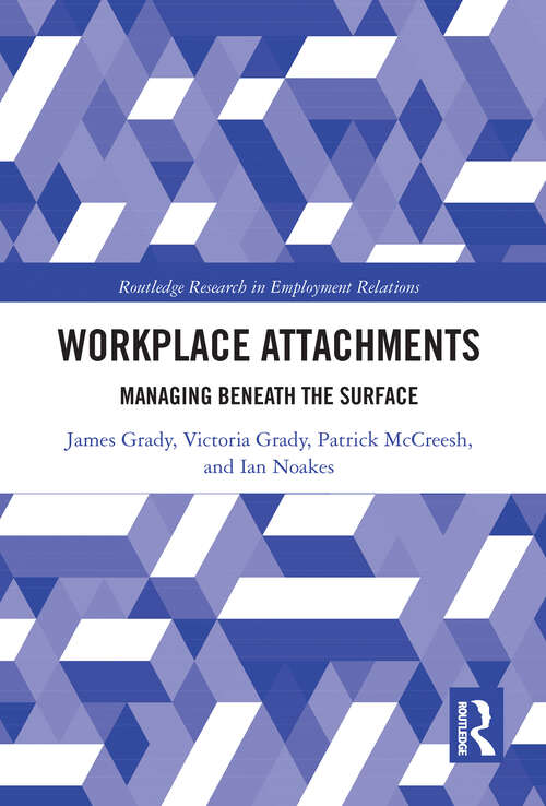 Workplace Attachments: Managing Beneath the Surface (Routledge Research in Employment Relations)