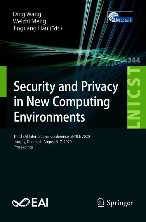 Security and Privacy in New Computing Environments: Third EAI International Conference, SPNCE 2020, Lyngby, Denmark, August 6-7, 2020, Proceedings (Lecture Notes of the Institute for Computer Sciences, Social Informatics and Telecommunications Engineering #344)
