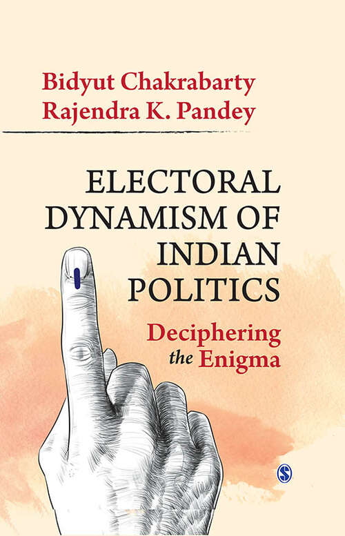Electoral Dynamism of Indian Politics: Deciphering the Enigma