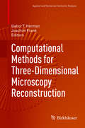 Computational Methods for Three-Dimensional Microscopy Reconstruction (Applied and Numerical Harmonic Analysis)