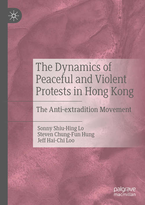 The Dynamics of Peaceful and Violent Protests in Hong Kong: The Anti-extradition Movement